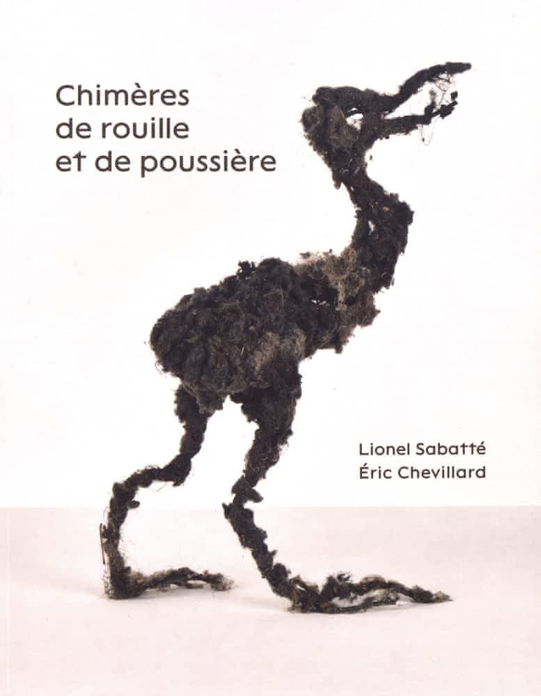 Chimères de rouille et de poussière, Lionel Sabatté & Eric Chevillard, éd. Couleurs contemporaines, 2020